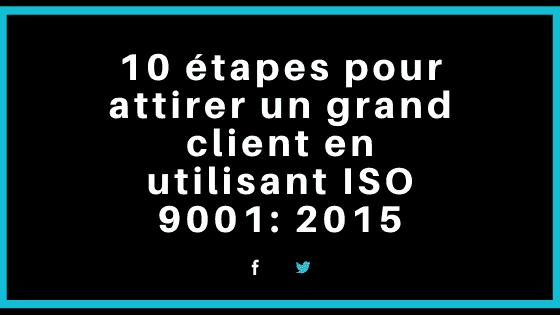 10 étapes pour attirer un grand client en utilisant ISO 9001_ 2015