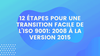 12 étapes Pour une transition facile de l'ISO 9001 2008 à la version 2015