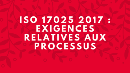 ISO 17025 2017 : Exigences relatives aux processus