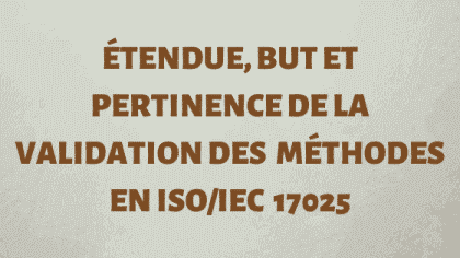 Étendue, but et pertinence de la validation de la méthode ISO 17025