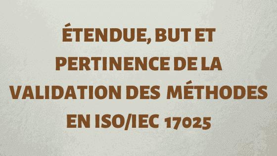 Étendue, but et pertinence de la validation de la méthode ISO 17025