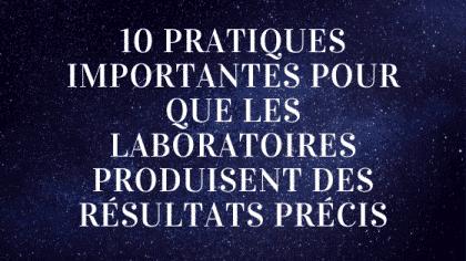 10 pratiques importantes pour que les laboratoires produisent des résultats précis