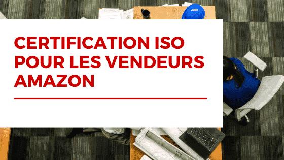 Certification ISO pour les vendeurs Amazon