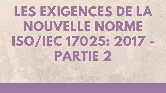Clauses relatives aux exigences de la nouvelle norme ISO / IEC 17025: 2017 - Partie 2