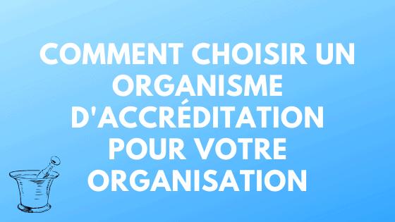 Comment choisir un organisme d'accréditation pour votre organisation
