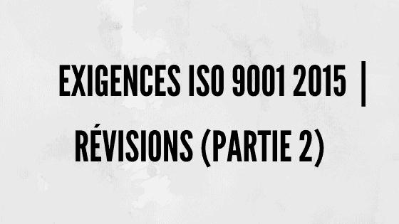 Exigences ISO 9001 2015 | Révisions et norme QMS (partie 2)
