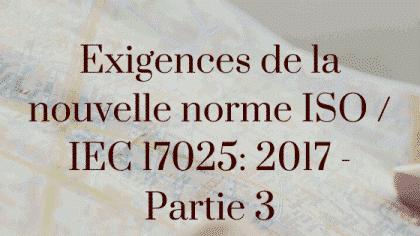 Exigences de la nouvelle norme ISO / IEC 17025: 2017 - Partie 3