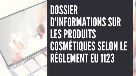 Fichier d'informations sur les produits cosmétiques selon le règlement UE 1123
