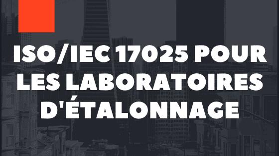 ISO 17025 pour les laboratoires d'étalonnage