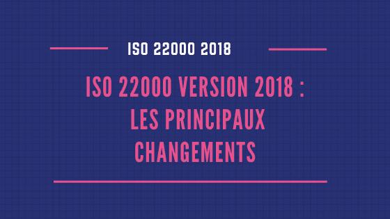 ISO 22000 version 2018 Les principaux changements