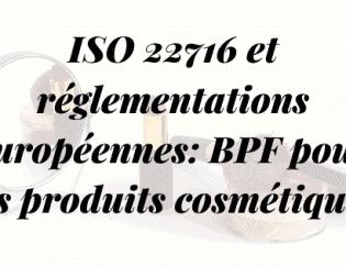 ISO 22716 et réglementations européennes: BPF sur les cosmétiques