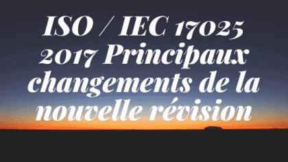 ISO / IEC 17025 2017 Principaux changements de la nouvelle révision