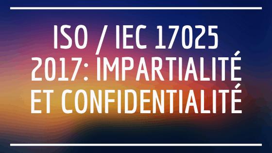ISO / IEC 17025 2017: Impartialité et confidentialité