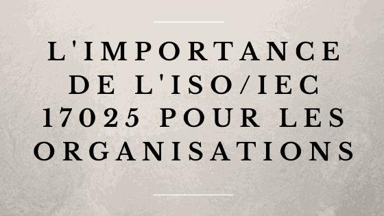 Importance de l'ISO 17025 pour les organisations