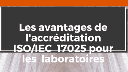 Les récompenses de l'accréditation ISO 17025 aux laboratoires