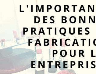 L'importance des bonnes pratiques de fabrication pour les entreprises