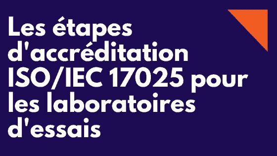 Normes et étapes d'accréditation ISO 17025 pour les laboratoires d'essais