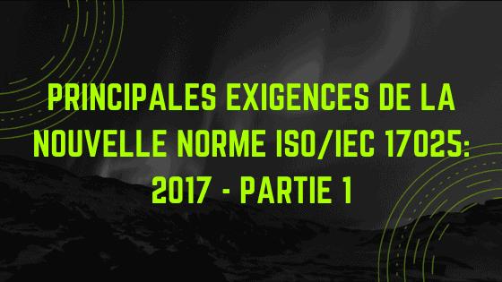Principales exigences de la nouvelle norme ISO / IEC 17025: 2017 - Partie 1