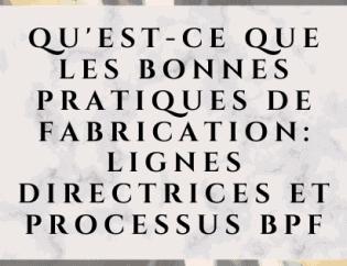 Qu'est-ce que les bonnes pratiques de fabrication: lignes directrices et processus BPF