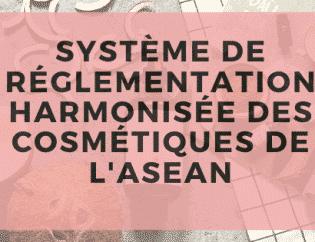 Système de réglementation harmonisé des cosmétiques de l'ASEAN