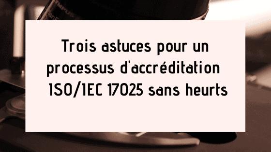 Trois astuces pour un processus d'accréditation ISO / IEC 17025 sans heurts