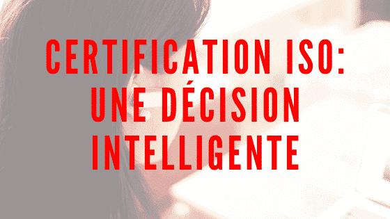 Certification ISO: une décision intelligente