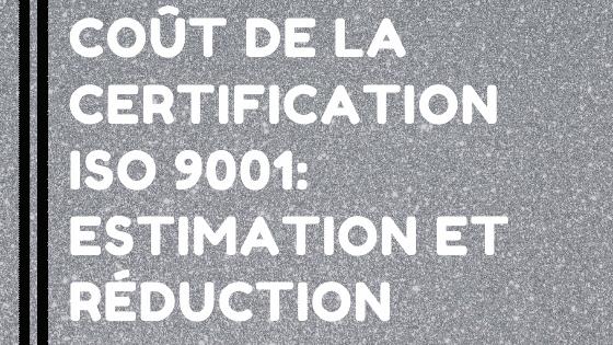 Coût de la certification ISO 9001: estimation et réduction