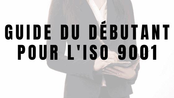 Guide du débutant pour l'ISO 9001