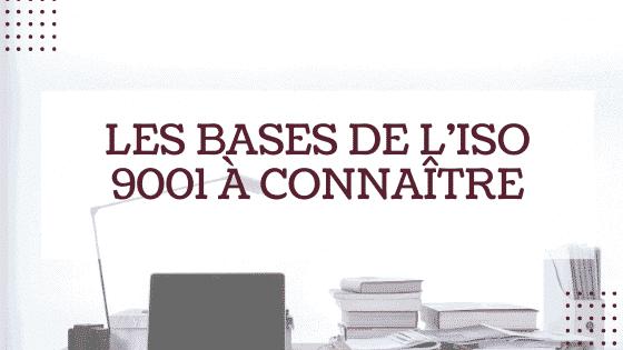 Les bases de l'ISO 9001 à connaître