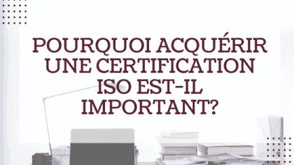 Pourquoi acquérir une certification ISO est-il important?