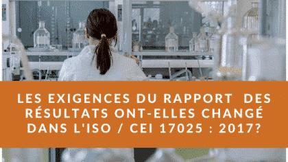 Les exigences en matière de rapport ont-elles changé dans ISO _ IEC 17025_ 2017