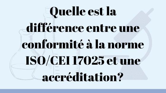 Quelle est la différence entre une conformité à la norme ISO 17025