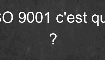 ISO 9001 c'est quoi ?
