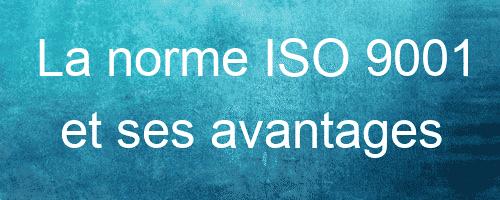 La norme ISO 9001 et ses avantages