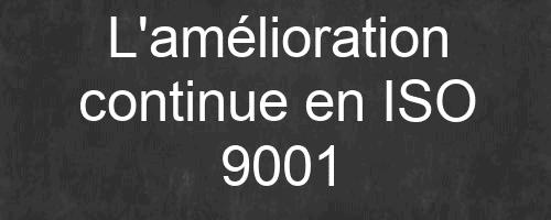 L'amélioration continue en ISO 9001