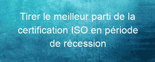 la certification ISO en période de récession